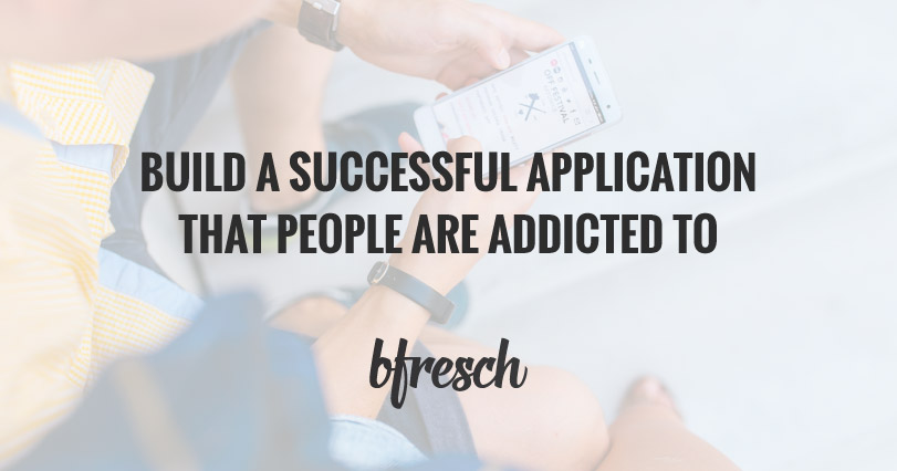 Build A Successful Application That People are Addicted To