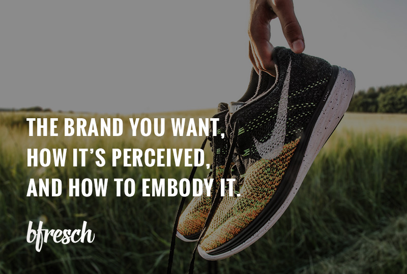 The brand you want, how it's perceived, and how to embody it.