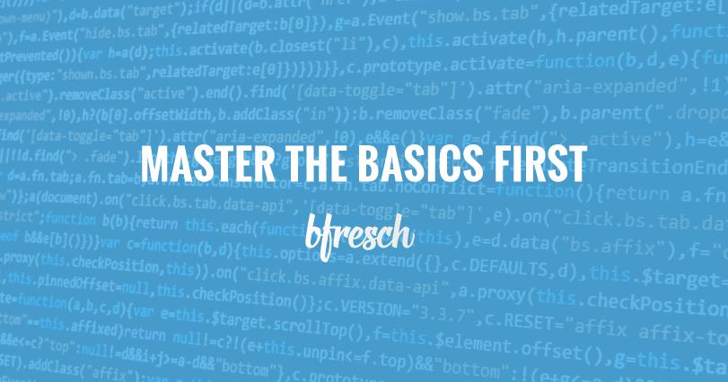 Master The Basics First